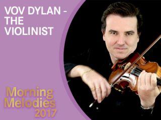 Morning Melodies - Vov Dylan, The Violinist
