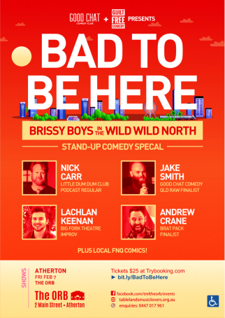 Bad To Be Here Comedy Night: Brissy Boys Up North [Atherton]